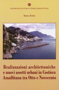 Realizzazioni architettoniche e nuovi assetti urbani in costiera Amalfitana tra Otto e Novecento