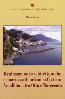 Realizzazioni architettoniche e nuovi assetti urbani in costiera Amalfitana tra Otto e Novecento - Maria Russo - copertina