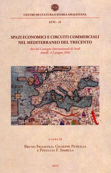 Spazi economici e circuiti commerciali nel Mediterraneo del Trecento. Atti del Convegno internazionale di studi (Amalfi, 4-5 giugno 2016) - copertina