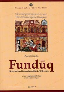 Funduq. Repertorio dei fondaci amalfitani d'Oltremare - Pasquale Natella,Giuseppe Gargano - copertina