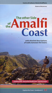 The other side of the Amalfi Coast. With detailed descriptions of walks between the towns. Con DVD - Roberto Mezzacasa - copertina