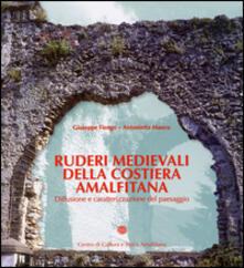 Ruderi medievali della Costiera Amalfitana. Diffusione e caratterizzazione del paesaggio - Giuseppe Fiengo,Antonietta Manco - copertina