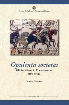 Opulenta societas. Gli amalfitani in età normanna (1131-1194) - Giuseppe Gargano - copertina