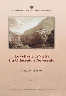 Le vetrerie di Vietri tra Ottocento e Novecento - Aniello Tesauro - copertina