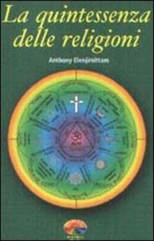 La quintessenza delle religioni - Anthony Elenjimittam - copertina