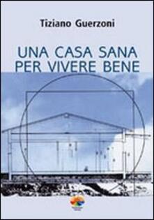 Una casa sana per vivere bene - Tiziano Guerzoni - copertina