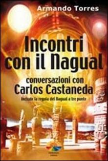 Incontri con il nagual. Conversazioni con Carlos Castaneda - Armando Torres - copertina