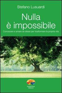 Nulla è impossibile. Conoscere e amare se stessi per trasformare la propria vita