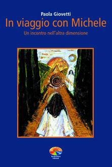 In viaggio con Michele. Un incontro nell'altra dimensione - Paola Giovetti - ebook