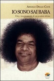 Io sono Sai Baba. Vita e insegnamento di un avatara divino - Angelo Delle Cave - copertina