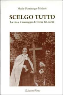 Scelgo tutto. La vita e il messaggio di Teresa di Lisieux - Marie-Dominique Molinié - copertina