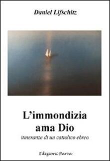L' immondizia ama Dio. Storia di un cattolico ebreo - Daniel Lifschitz - copertina
