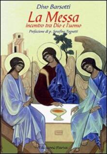 La messa. Incontro tra Dio e l'uomo - Divo Barsotti - copertina