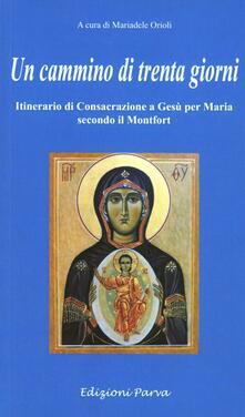Un cammino di 30 giorni. Itinerario di consacrazione a Gesù per Maria secondo il Montfort - copertina