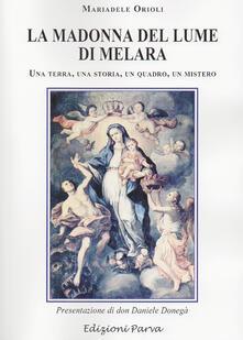 La Madonna del lume di Melara. Una terra, una storia, un quadro, un mistero - Mariadele Orioli - copertina