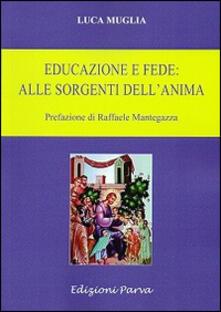 Educazione e fede: alle sorgenti dell'anima - Luca Muglia - copertina