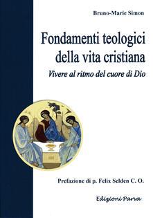 Fondamenti teologici della vita cristiana. Vivere al ritmo del cuore di Dio - Bruno-Marie Simon - copertina