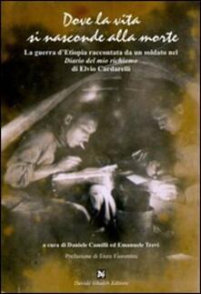 Dove la vita si nasconde alla morte. La guerra d'Etiopia raccontata da un soldato nel «Diario del mio richiamo» di Elvio Cardarelli - Elvio Cardarelli - copertina