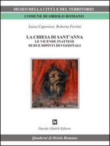 La chiesa di Sant'Anna. Le vicende inattese di due dipinti devozionali - Luigi Caporossi,Roberta Ferrini - copertina