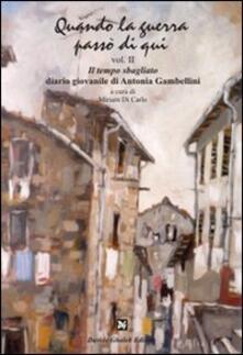 Quando la guerra passò di qui. Vol. 2: Il tempo sbagliato. Diario giovanile di Antonia Gambellini. - Antonia Gambellini - copertina