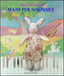 Mani per sognare. Ediz. italiana e giapponese - Kimiko Ishibashi - copertina