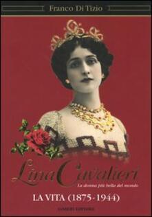 Lina Cavalieri. La donna più bella del mondo. La vita (1875-1944) - Franco Di Tizio - copertina