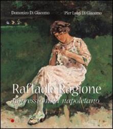 Raffaele Ragione. Impressionista napoletano - Domenico Di Giacomo,P. Luigi Di Giacomo - copertina