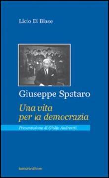Giuseppe Spataro. Una vita per la democrazia - Licio Di Biase - copertina