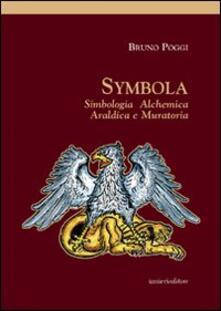 Symbola. Simbologia, alchemica, araldica e muratoria - Bruno Poggi - copertina