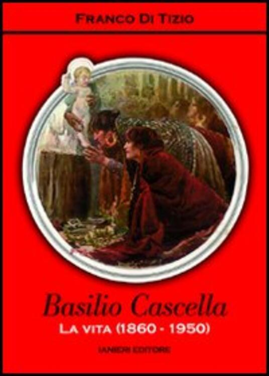 Basilio Cascella. La vita (1860-1950) - Franco Di Tizio - copertina