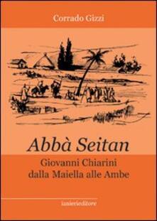 Abbà Seitan. Giovanni Chiarini dalla Maiella alle Ambe - Corrado Gizzi - copertina