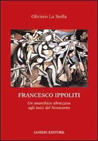 Francesco Ippoliti. Un anarchico abruzzese agli inizi del Novecento