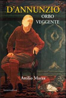 D'Annunzio orbo veggente - Attilio Mazza - copertina