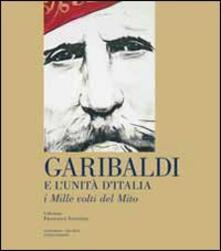 Garibaldi e l'unità d'Italia. I mille volti del mito - Francesco Sanvitale - copertina