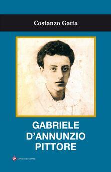 Gabriele D'Annunzio pittore - Costanzo Gatta - copertina