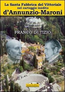 Camfeed.it La Santa fabbrica del Vittoriale nel carteggio inedito D'Annunzio-Maroni Image