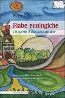 Fiabe ecologiche. La guerra dell'acqua e altre storie - Roberto Melchiorre - copertina