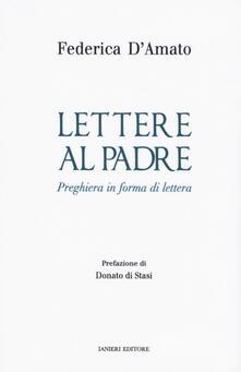Lettere al padre. Preghiera in forma di lettera - Federica D'Amato - copertina