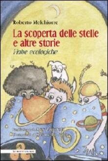 La scoperta delle stelle e altre storie. Fiabe ecologiche - Roberto Melchiorre - copertina