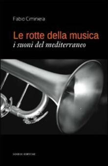Le rotte della musica. I suoni del Mediterraneo - Fabio Ciminiera - copertina