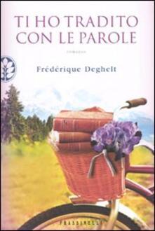 Ti ho tradito con le parole - Frédérique Deghelt - copertina