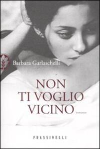 Non ti voglio vicino - Barbara Garlaschelli - copertina