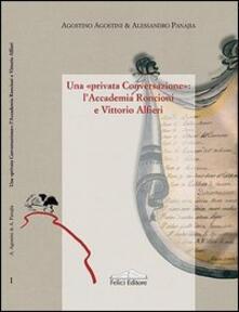 Una «privata conversazione». L'Accademia Roncioni e Vittorio Alfieri - Agostino Agostini,Alessandro Panajia - copertina