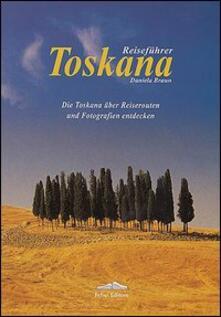 Toskana. Die Toskana uber Reiserauten und Fotografien entdecken - Daniela Braun - copertina