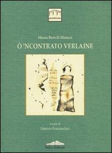 Ò 'ncontrato Verlaine - Maura Bertelli Matucci - copertina