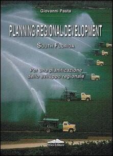 Planning regional development south Florida. Per una pianificazione dello sviluppo regionale - Giovanni Pasta - copertina