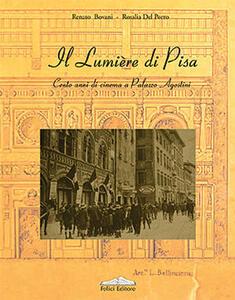 Il Lumière di Pisa. Cento anni di cinema a Palazzo Agostini