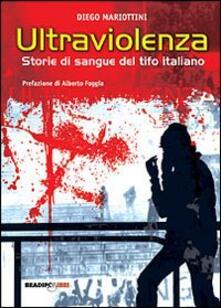 Ultraviolenza! Storie di sangue del tifo italiano - Diego Mariottini - copertina