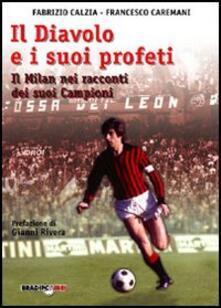 Il diavolo e i suoi profeti. La storia del Milan attraverso i suoi campioni - Fabrizio Càlzia,Francesco Caremani - copertina