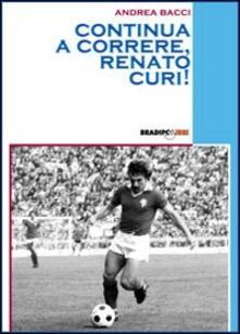 Continua a correre, Renato Curi! - Andrea Bacci - copertina